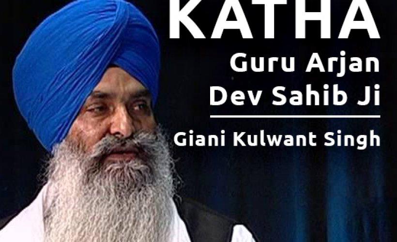 Katha - Guru Arjan Dev Ji - Giani Kulwant Singh Playlist