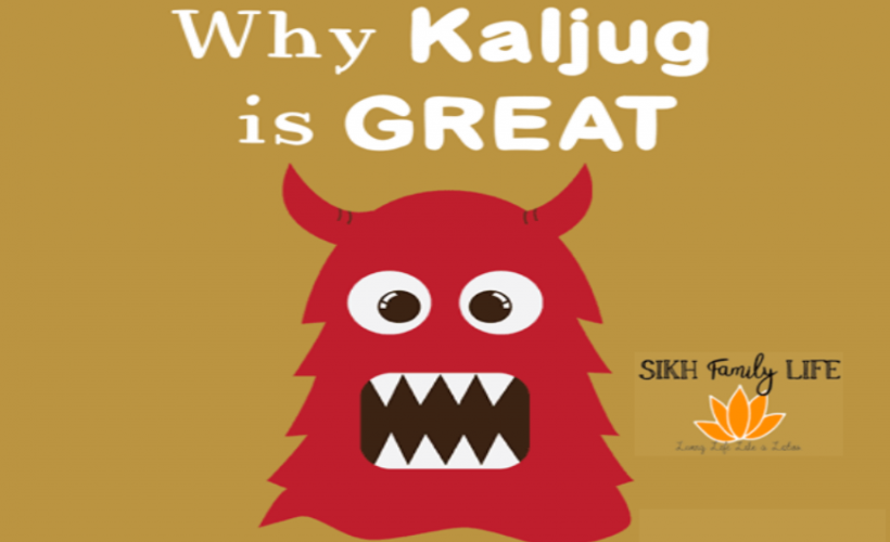 Why Kaljug is GREAT | SikhNet