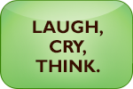 Laugh, Cry, Think